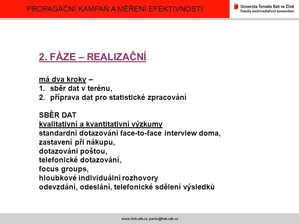 PROPAGAČNÍ KAMPAŇ A MĚŘENÍ EFEKTIVNOSTI www.fmk.utb.cz, pavlu@fmk.utb.cz 2. FÁZE – REALIZAČNÍ má dva kroky – 1.sběr dat v terénu, 2.příprava dat pro s