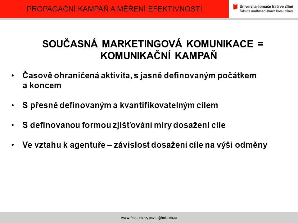 PROPAGAČNÍ KAMPAŇ A MĚŘENÍ EFEKTIVNOSTI www.fmk.utb.cz, pavlu@fmk.utb.cz INFORMATIVNÍ REKLAMA (ZAVÁDĚCÍ) - Informovat trh o nových produktech O možnostech nového využití výrobků O změnách cen Vysvětlit, jak výrobek funguje Poskytnout informace o nabízených službách Napravit mylné představy o nabízeném zboží Rozptýlit obavy spotřebitele Budovat firemní image PŘESVĚDČOVACÍ REKLAMA Zvýšit preference dané značky Podpořit rozhodnutí spotřebitelů o změně značky Změnit vnímání některých užitných vlastností daného zboží Přimět spotřebitele k okamžitému nákupu Přesvědčit spotřebitele, aby byli přístupní pro telefonický kontakt od firmy PŘIPOMÍNACÍ REKLAMA Připomenout spotřebiteli, že by mohl výrobek v brzké době potřebovat Připomenout spotřebitelům, kde je možné zboží zakoupit Udržovat povědomí o výrobku i mimo sezonu Udržovat známost výrobku FORMULACE PROPAGAČNÍCH CÍLŮ