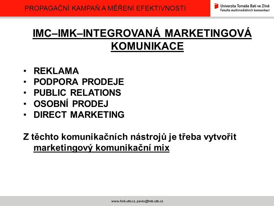 PROPAGAČNÍ KAMPAŇ A MĚŘENÍ EFEKTIVNOSTI www.fmk.utb.cz, pavlu@fmk.utb.cz JAKÁ JSOU KRITÉRIA VÝBĚRU JEDNOTLIVÝCH KOMUNIKAČNÍCH FOREM SEGMENT POSITIONING A MOŽNOSTI JEHO DOKUMENTACE DOSTUPNOST MÉDIÍ ATD……