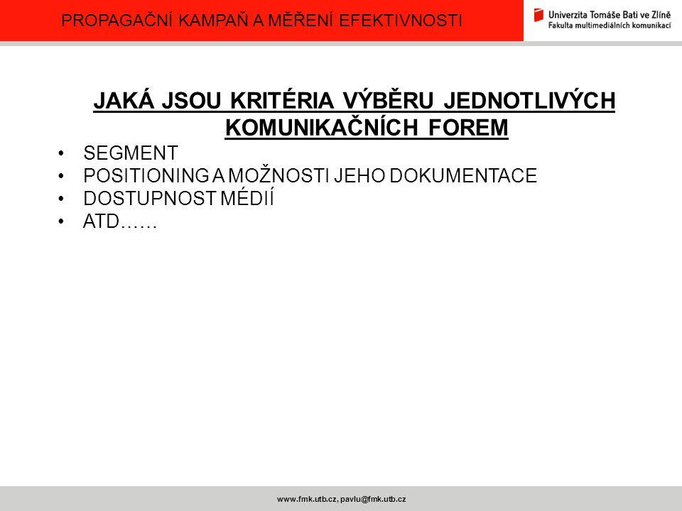 PROPAGAČNÍ KAMPAŇ A MĚŘENÍ EFEKTIVNOSTI www.fmk.utb.cz, pavlu@fmk.utb.cz DVĚ ZÁKLADNÍ STRATEGIE KOMUNIKACE NA TRHU STRATEGIE VÝROBCE - PUSH PROTLAČENÍ PRODUKTŮ DISTRIBUČNÍ CESTOU VÝROBCE SE SOUSTŘEĎUJE NA PROTLAČENÍ VÝROBKU PROSTŘEDNICTVÍM ZPROSTŘEDKOVATELŮ POUŽÍVÁ SE PŘEDEVŠÍM V OBLASTI B2B PRO MALÉ CÍLOVÉ SKUPINY A DRAŽŠÍ PRODUKTY OBVYKLE ZPROSTŘEDKOVATEL K CÍLOVÉ SKUPINĚ – OSOBNÍ PRODEJ, PODPORA PRODEJE VÝROBCE VE VZTAHU KE ZPROSTŘEDKOVATELŮM – VÝROBCE JE VEDE K TOMU, ABY VLASTNÍMI FORMAMI PODPORY PRODEJE INICIOVALI SPOTŘEBITELSKOU POPTÁVKU (SLEVY Z FAKTUROVANÝCH ČÁSTEK, PŘÍSPĚVKY NA AKTIVITY PODPORY PRODEJE,VÝSTAVY, SPOLEČNÉ REKLAMY S VÝROBCEM, SOUTĚŽE PRODEJCŮ, OSOBNÍ PRODEJ ATD… Je zde na místě reklama?