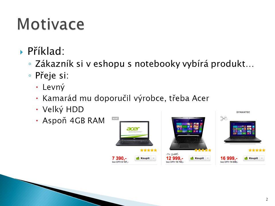  Příklad: ◦ Zákazník si v eshopu s notebooky vybírá produkt… ◦ Přeje si:  Levný  Kamarád mu doporučil výrobce, třeba Acer  Velký HDD  Aspoň 4GB R