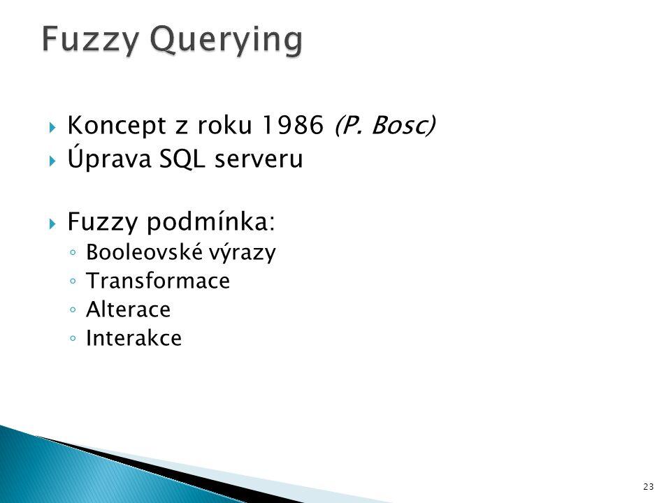  Koncept z roku 1986 (P. Bosc)  Úprava SQL serveru  Fuzzy podmínka: ◦ Booleovské výrazy ◦ Transformace ◦ Alterace ◦ Interakce 23
