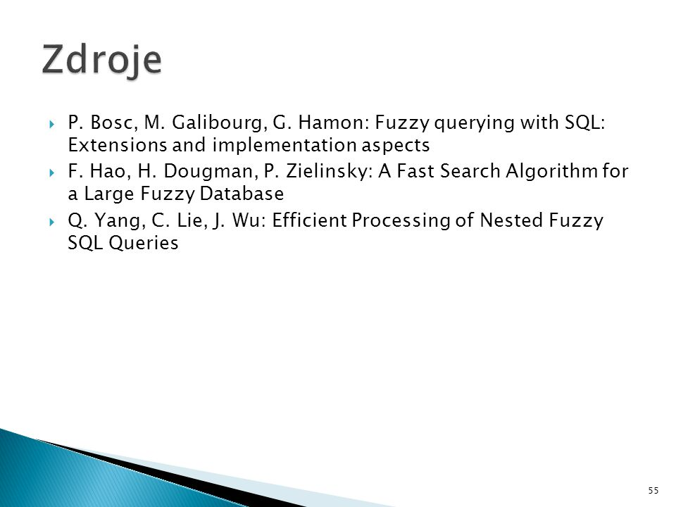  P. Bosc, M. Galibourg, G. Hamon: Fuzzy querying with SQL: Extensions and implementation aspects  F. Hao, H. Dougman, P. Zielinsky: A Fast Search Al