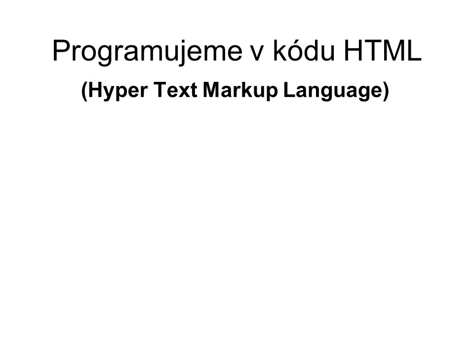 Programujeme v kódu HTML (Hyper Text Markup Language)