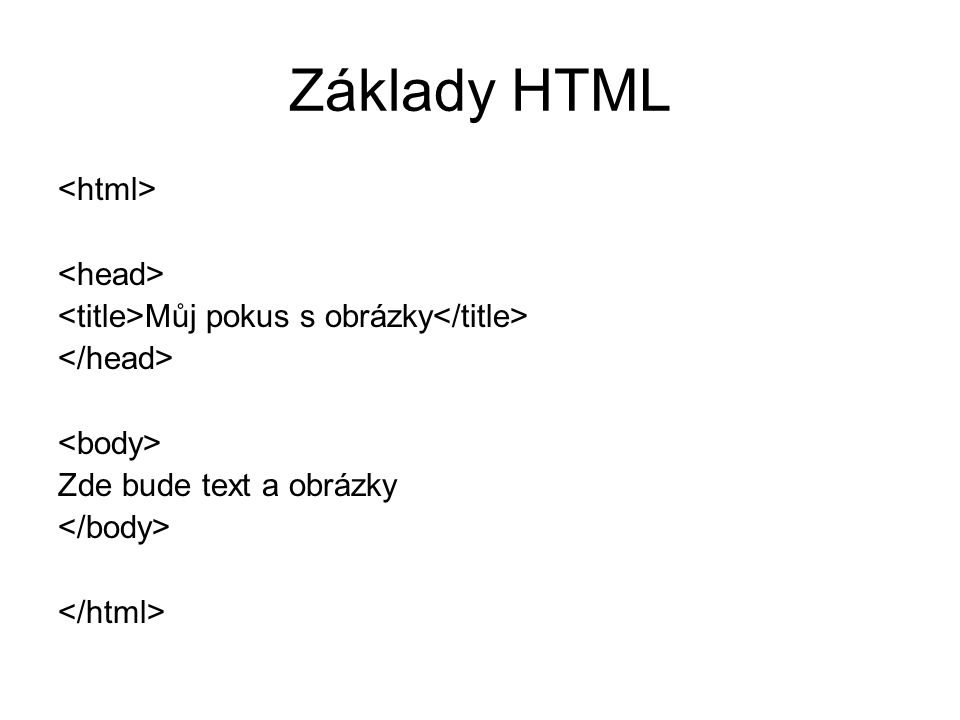 Základy HTML Můj pokus s obrázky Zde bude text a obrázky