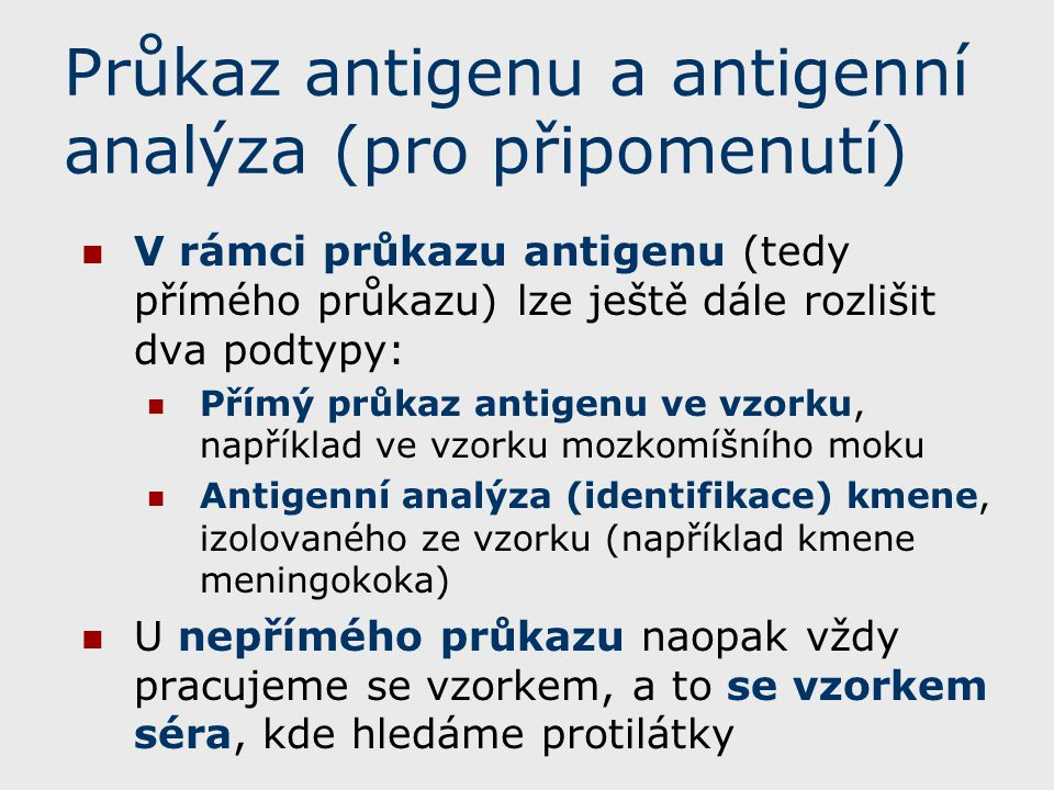 A ještě trochu opakování: Interpretace Průkaz antigenu (včetně antigenní analýzy) je přímá metoda.