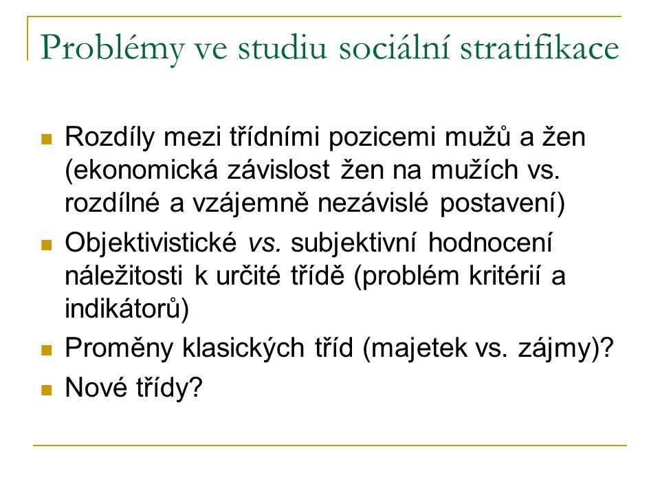 Problémy ve studiu sociální stratifikace Rozdíly mezi třídními pozicemi mužů a žen (ekonomická závislost žen na mužích vs. rozdílné a vzájemně nezávis