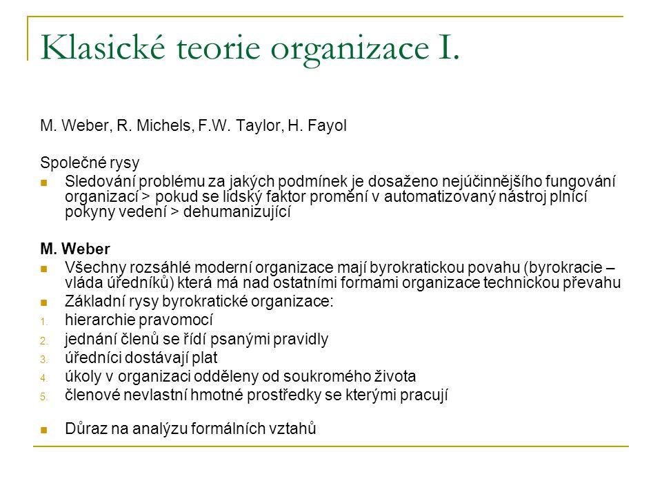 Klasické teorie organizace I. M. Weber, R. Michels, F.W. Taylor, H. Fayol Společné rysy Sledování problému za jakých podmínek je dosaženo nejúčinnější