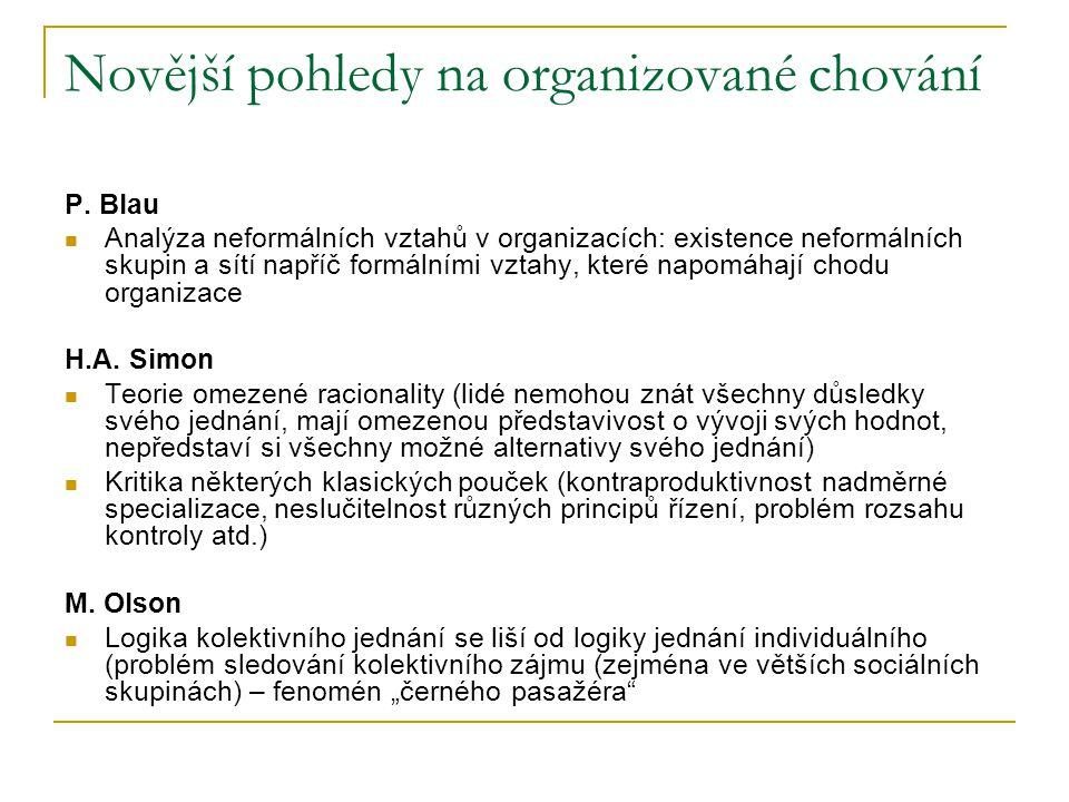 Novější pohledy na organizované chování P. Blau Analýza neformálních vztahů v organizacích: existence neformálních skupin a sítí napříč formálními vzt