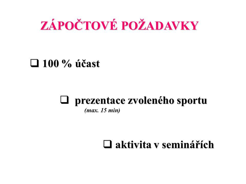ZÁPOČTOVÉ POŽADAVKY  100 % účast prezentace zvoleného sportu  prezentace zvoleného sportu (max. 15 min)  aktivita v seminářích