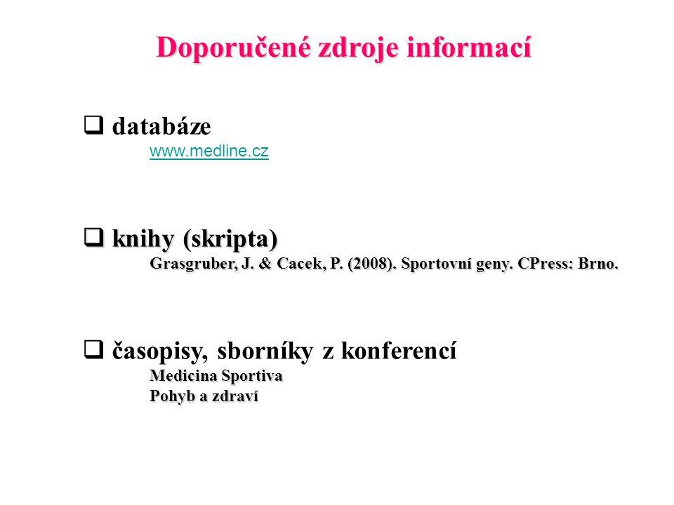 Doporučené zdroje informací  databáze www.medline.cz  knihy (skripta) Grasgruber, J. & Cacek, P. (2008). Sportovní geny.CPress: Brno. Grasgruber, J.