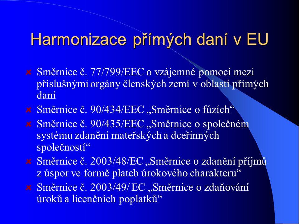 Harmonizace přímých daní v EU Směrnice č. 77/799/EEC o vzájemné pomoci mezi příslušnými orgány členských zemí v oblasti přímých daní Směrnice č. 90/43