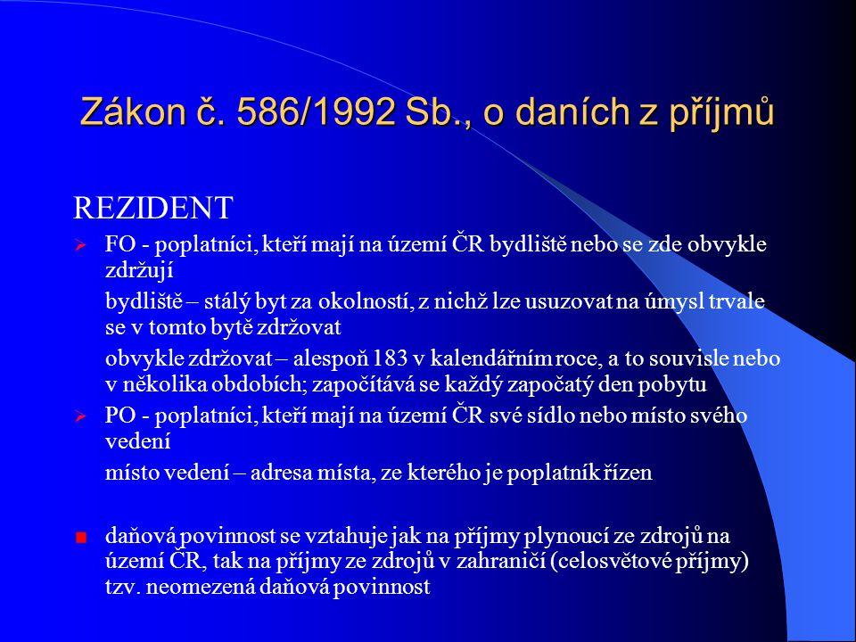 Zákon č. 586/1992 Sb., o daních z příjmů REZIDENT  FO - poplatníci, kteří mají na území ČR bydliště nebo se zde obvykle zdržují bydliště – stálý byt