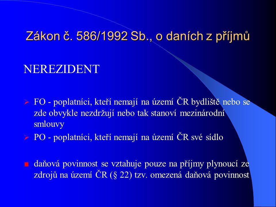 Zákon č. 586/1992 Sb., o daních z příjmů NEREZIDENT  FO - poplatníci, kteří nemají na území ČR bydliště nebo se zde obvykle nezdržují nebo tak stanov