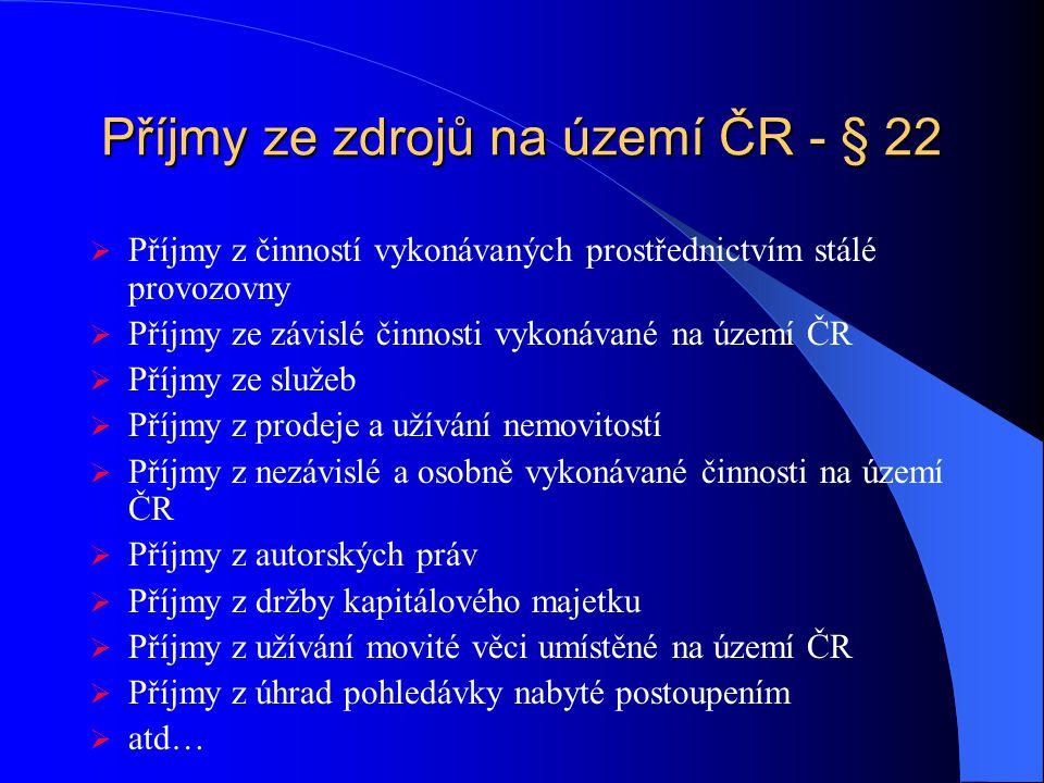 Příjmy ze zdrojů na území ČR - § 22  Příjmy z činností vykonávaných prostřednictvím stálé provozovny  Příjmy ze závislé činnosti vykonávané na území