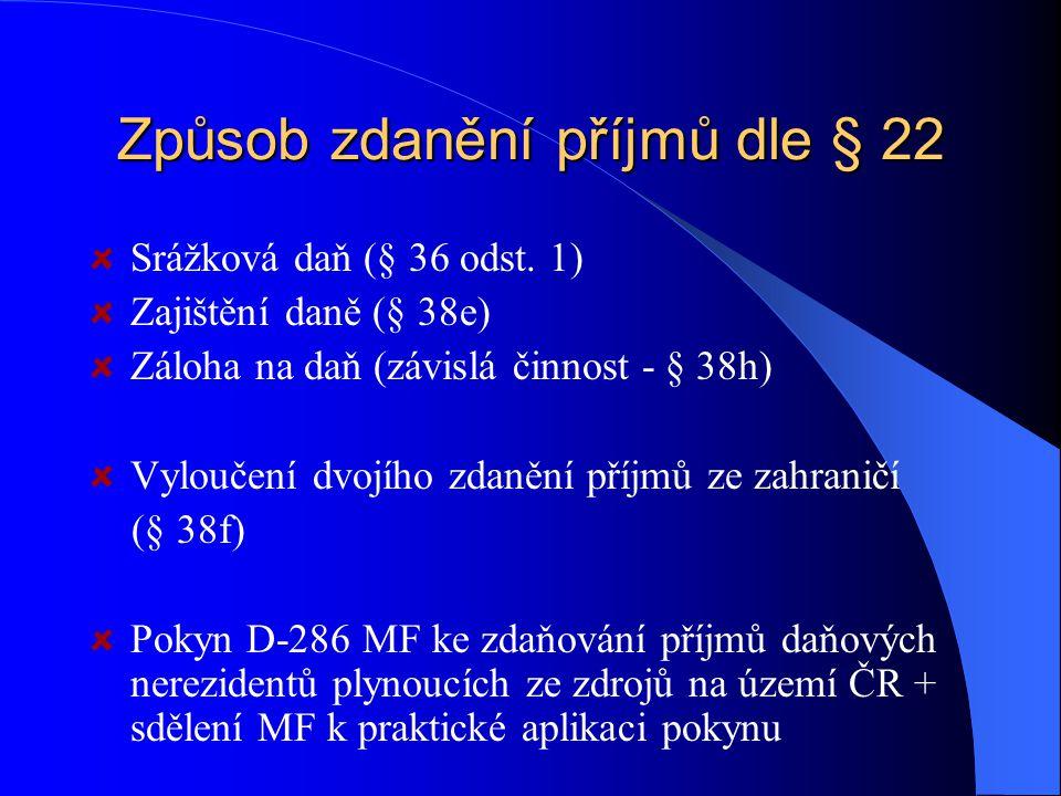Způsob zdanění příjmů dle § 22 Srážková daň (§ 36 odst. 1) Zajištění daně (§ 38e) Záloha na daň (závislá činnost - § 38h) Vyloučení dvojího zdanění př
