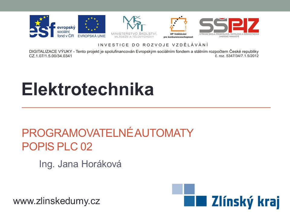 PROGRAMOVATELNÉ AUTOMATY POPIS PLC 02 Ing. Jana Horáková Elektrotechnika www.zlinskedumy.cz