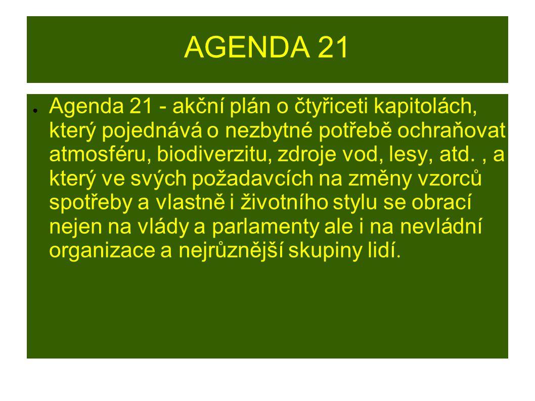AGENDA 21 ● Agenda 21 - akční plán o čtyřiceti kapitolách, který pojednává o nezbytné potřebě ochraňovat atmosféru, biodiverzitu, zdroje vod, lesy, at