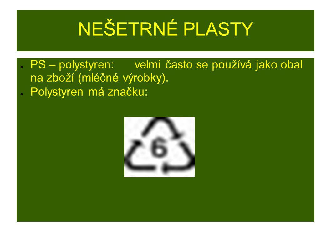 NEŠETRNÉ PLASTY ● PS – polystyren:velmi často se používá jako obal na zboží (mléčné výrobky). ● Polystyren má značku: