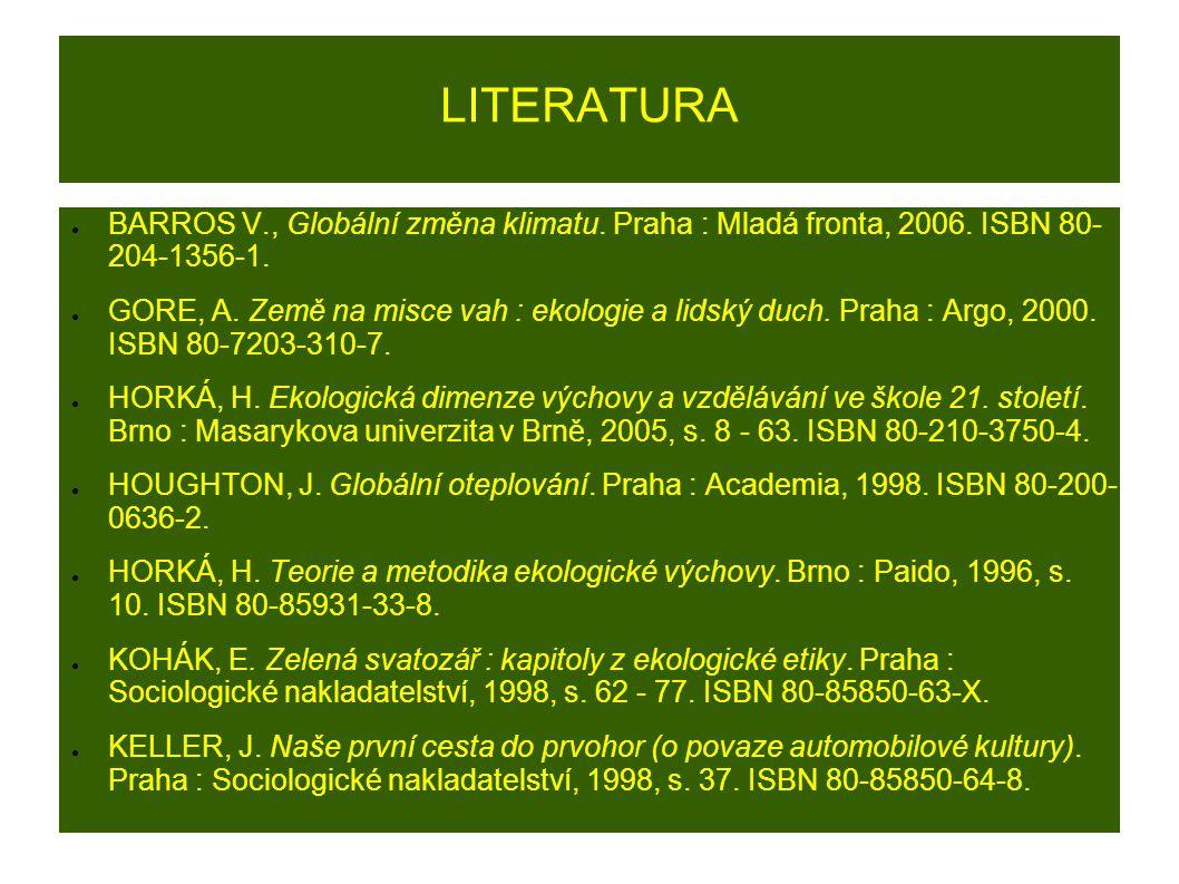 LITERATURA ● BARROS V., Globální změna klimatu. Praha : Mladá fronta, 2006. ISBN 80- 204-1356-1. ● GORE, A. Země na misce vah : ekologie a lidský duch