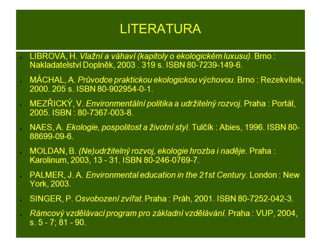 LITERATURA ● LIBROVÁ, H. Vlažní a váhaví (kapitoly o ekologickém luxusu). Brno : Nakladatelství Doplněk, 2003. 319 s. ISBN 80-7239-149-6. ● MÁCHAL, A.