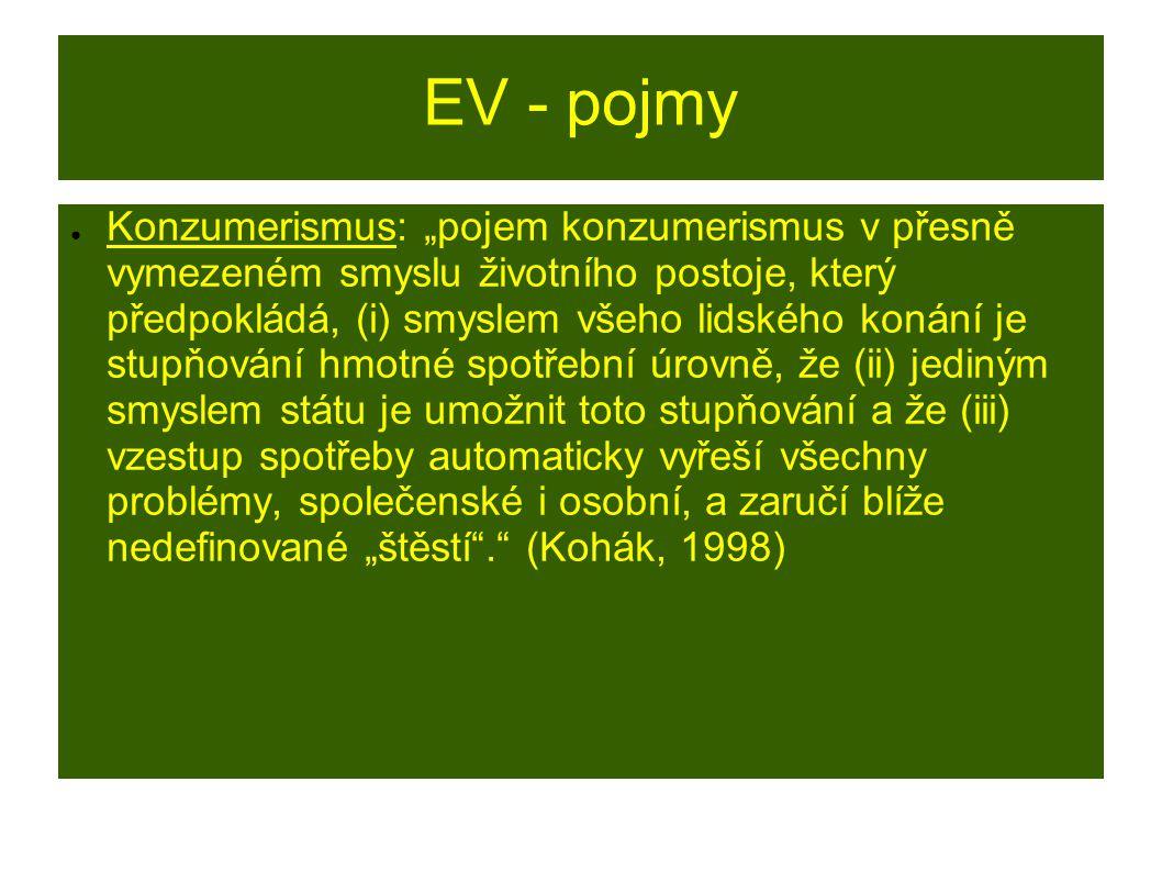 """EV - pojmy ● Konzumerismus: """"pojem konzumerismus v přesně vymezeném smyslu životního postoje, který předpokládá, (i) smyslem všeho lidského konání je"""