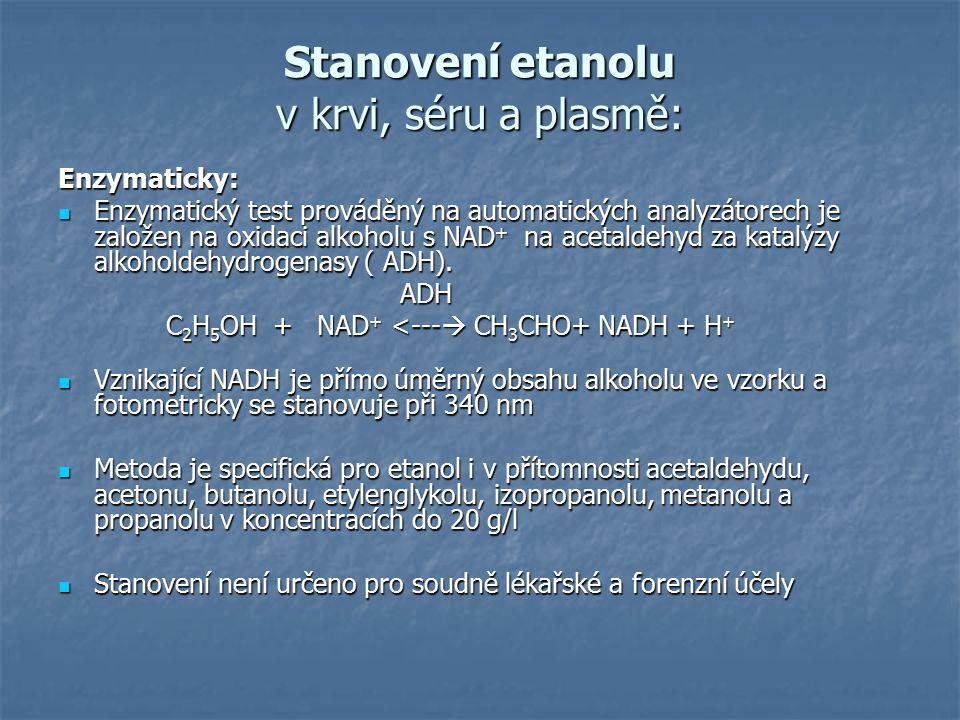 Stanovení etanolu v krvi, séru a plasmě: Enzymaticky: Enzymatický test prováděný na automatických analyzátorech je založen na oxidaci alkoholu s NAD + na acetaldehyd za katalýzy alkoholdehydrogenasy ( ADH).