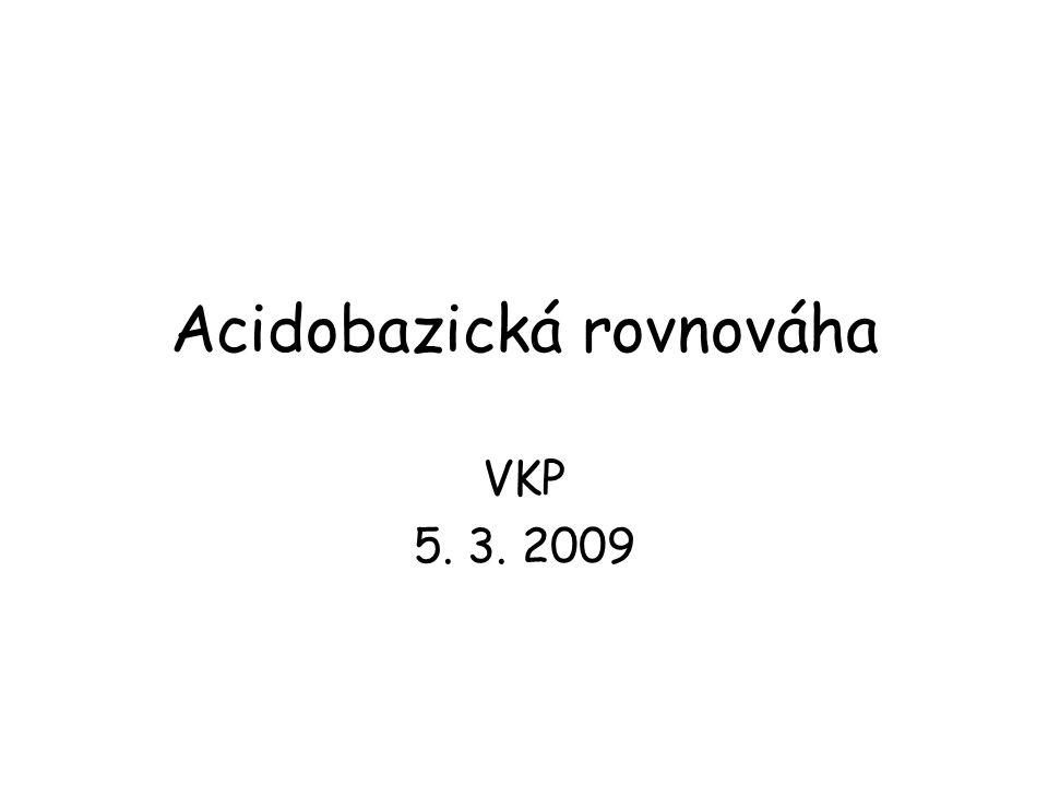 Acidobazická rovnováha VKP 5. 3. 2009
