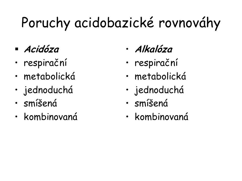 Poruchy acidobazické rovnováhy  Acidóza respirační metabolická jednoduchá smíšená kombinovaná Alkalóza respirační metabolická jednoduchá smíšená komb