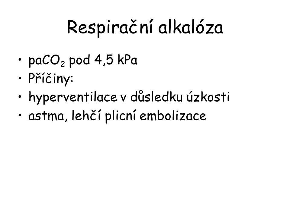 Respirační alkalóza paCO 2 pod 4,5 kPa Příčiny: hyperventilace v důsledku úzkosti astma, lehčí plicní embolizace
