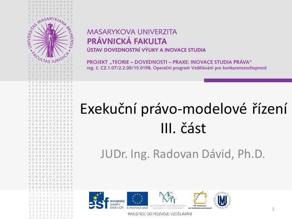 1 Exekuční právo-modelové řízení III. část JUDr. Ing. Radovan Dávid, Ph.D.