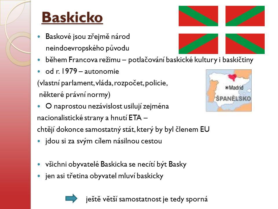 Baskicko Baskové jsou zřejmě národ neindoevropského původu během Francova režimu – potlačování baskické kultury i baskičtiny od r. 1979 – autonomie (v