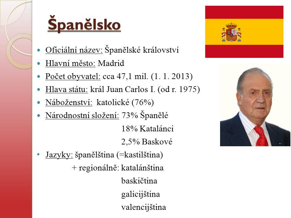 Španělsko Oficiální název: Španělské království Hlavní město: Madrid Počet obyvatel: cca 47,1 mil. (1. 1. 2013) Hlava státu: král Juan Carlos I. (od r