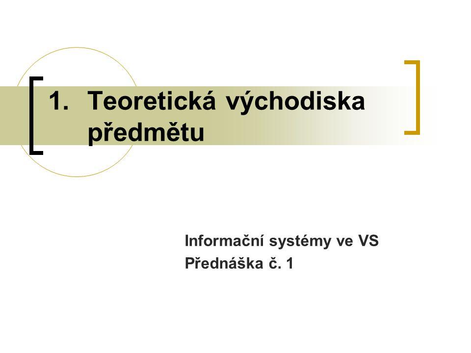 1.Teoretická východiska předmětu Informační systémy ve VS Přednáška č. 1