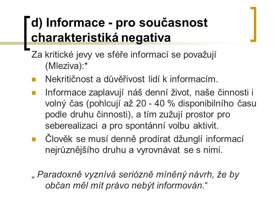 d) Informace - pro současnost charakteristiká negativa Za kritické jevy ve sféře informací se považují (Mleziva):* Nekritičnost a důvěřivost lidí k informacím.