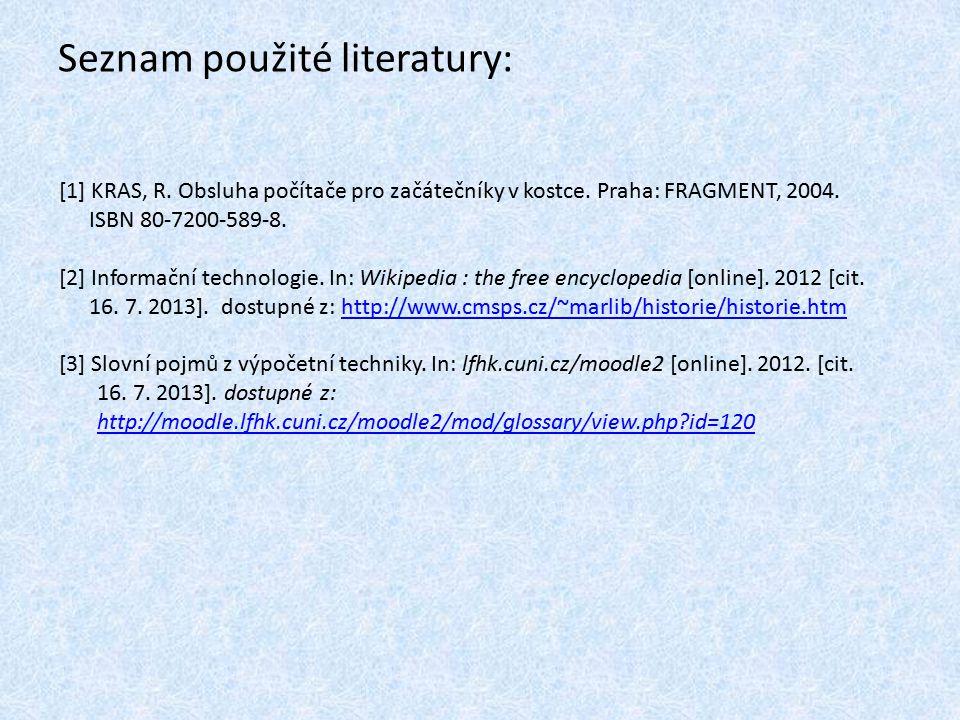Seznam použité literatury: [1] KRAS, R.Obsluha počítače pro začátečníky v kostce.