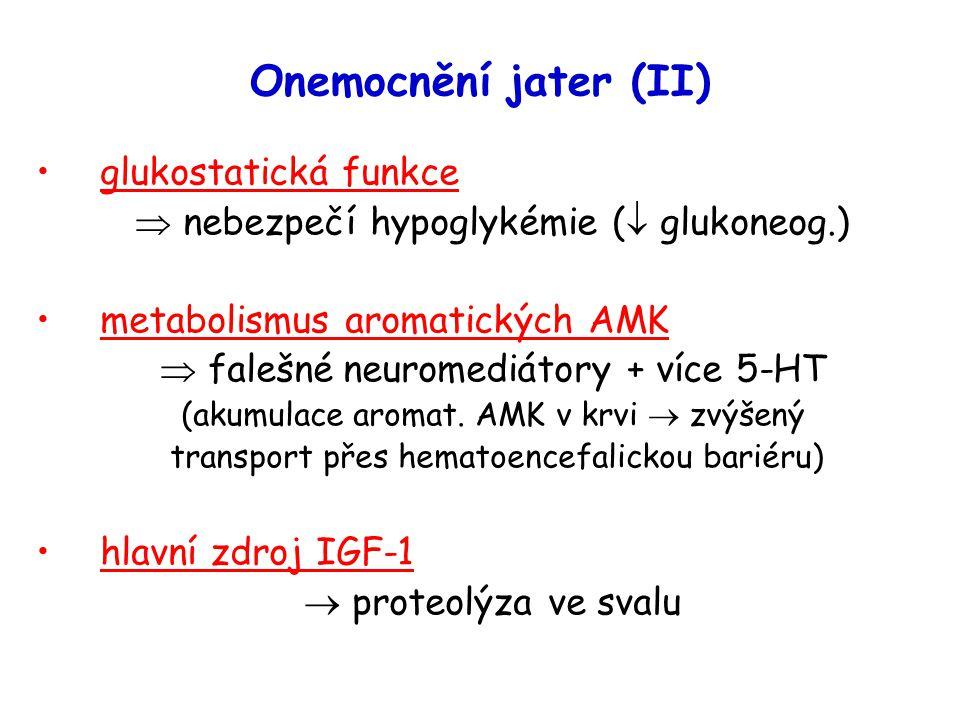 Onemocnění jater (II) glukostatická funkce  nebezpečí hypoglykémie (  glukoneog.) metabolismus aromatických AMK  falešné neuromediátory + více 5-HT