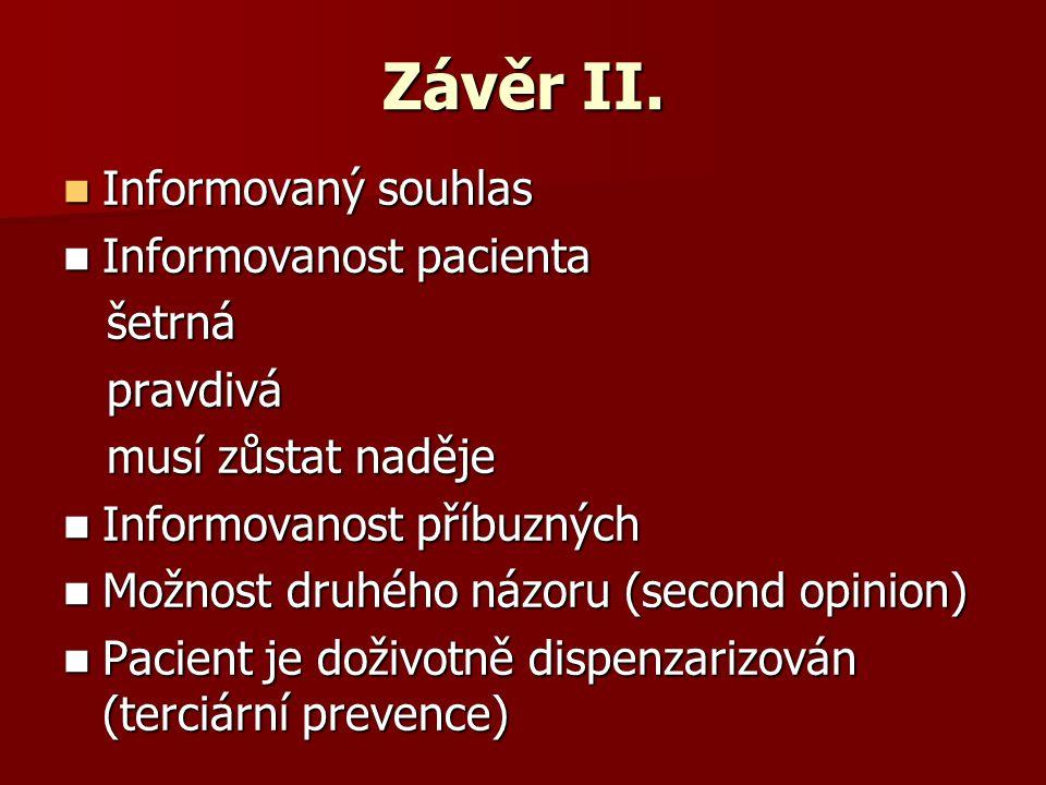 Závěr II. Informovaný souhlas Informovaný souhlas Informovanost pacienta Informovanost pacienta šetrná šetrná pravdivá pravdivá musí zůstat naděje mus