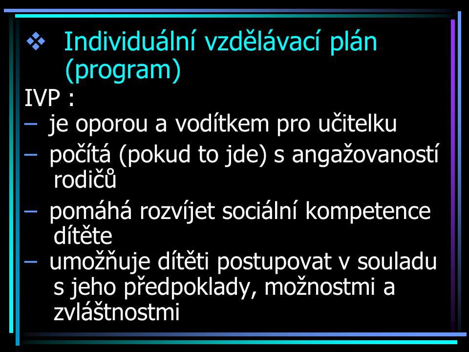  Individuální vzdělávací plán (program) IVP : – je oporou a vodítkem pro učitelku – počítá (pokud to jde) s angažovaností rodičů – pomáhá rozvíjet so