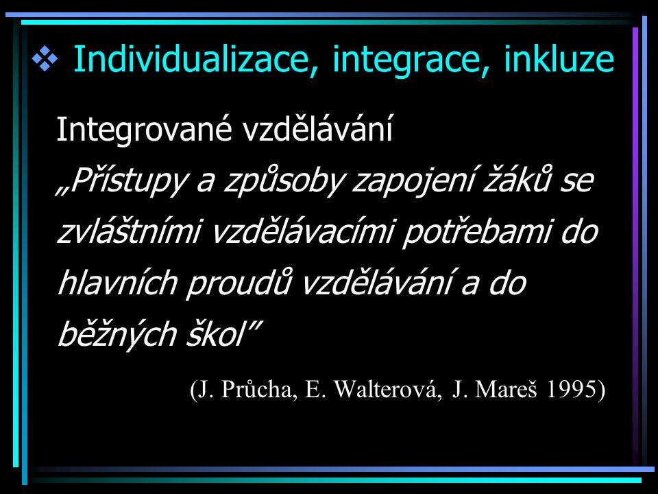 """ Individualizace, integrace, inkluze Inkluzivní vzdělávání """"Je založeno na otevřenosti a schopnosti školy vyučovat ve třídách společně žáky s různým typem zdravotního postižení či znevýhodnění, s různými možnostmi a nadáním Klára Dočekalová, 2008"""