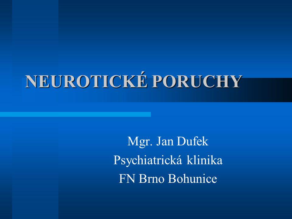 NEUROTICKÉ PORUCHY Mgr. Jan Dufek Psychiatrická klinika FN Brno Bohunice