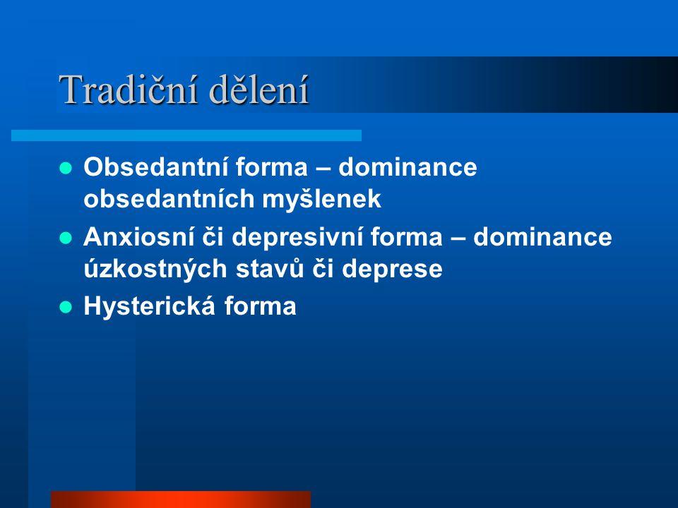 Tradiční dělení Obsedantní forma – dominance obsedantních myšlenek Anxiosní či depresivní forma – dominance úzkostných stavů či deprese Hysterická for