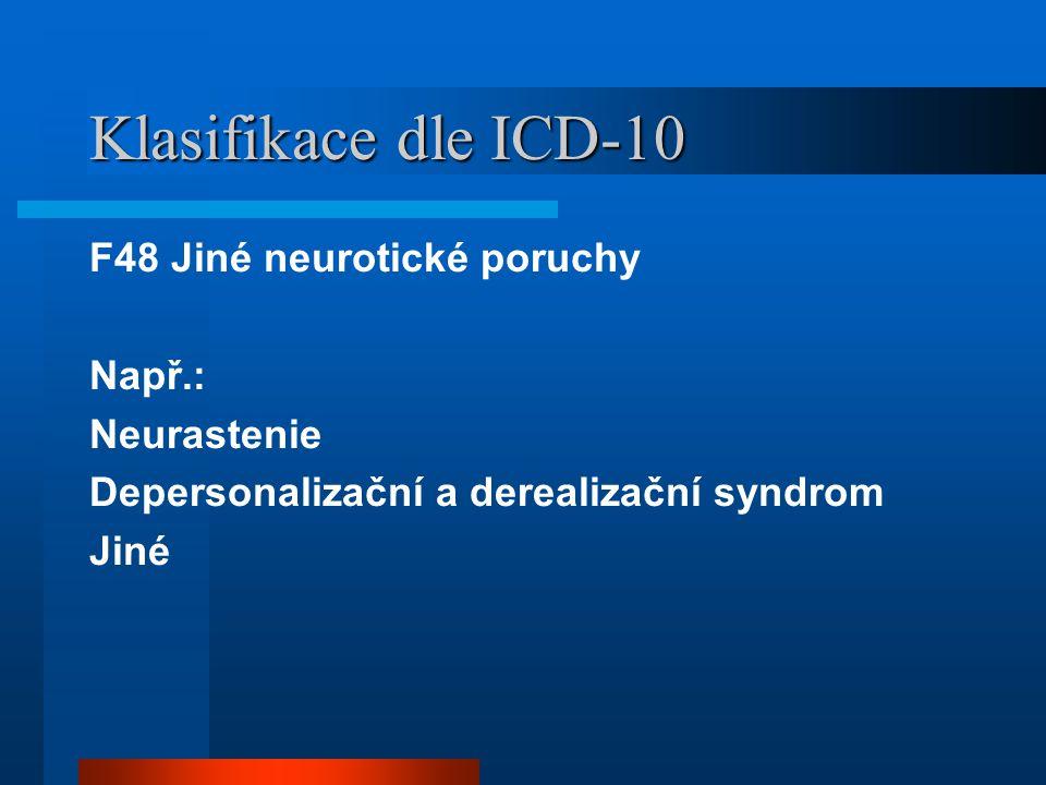 Klasifikace dle ICD-10 F48 Jiné neurotické poruchy Např.: Neurastenie Depersonalizační a derealizační syndrom Jiné