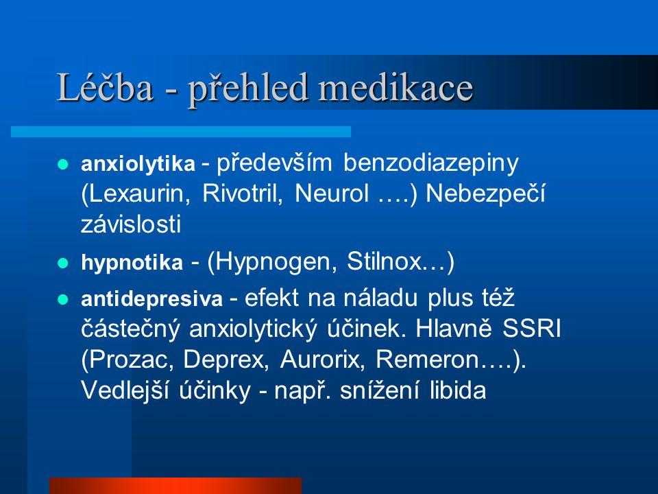 Léčba - přehled medikace anxiolytika - především benzodiazepiny (Lexaurin, Rivotril, Neurol ….) Nebezpečí závislosti hypnotika - (Hypnogen, Stilnox…) antidepresiva - efekt na náladu plus též částečný anxiolytický účinek.