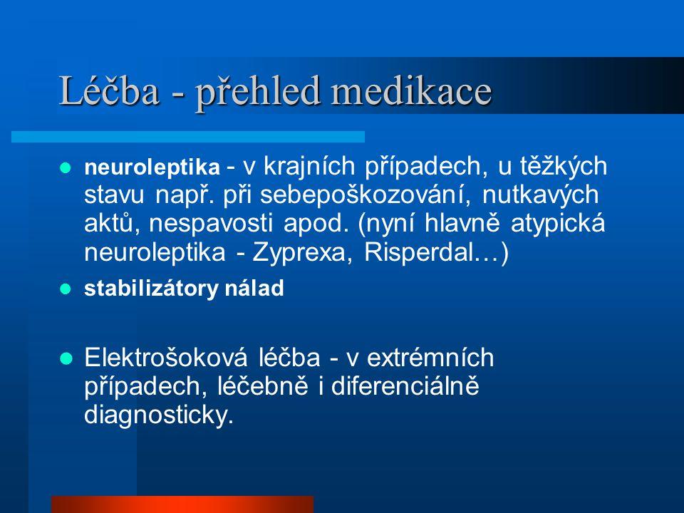 Léčba - přehled medikace neuroleptika - v krajních případech, u těžkých stavu např. při sebepoškozování, nutkavých aktů, nespavosti apod. (nyní hlavně