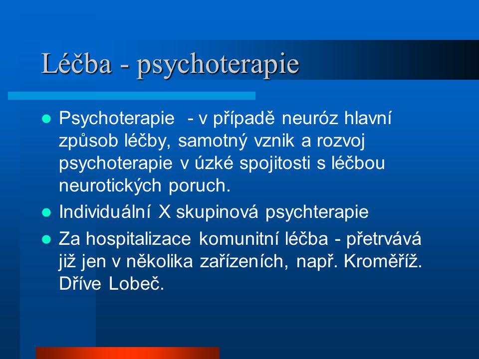 Léčba - psychoterapie Psychoterapie - v případě neuróz hlavní způsob léčby, samotný vznik a rozvoj psychoterapie v úzké spojitosti s léčbou neurotický