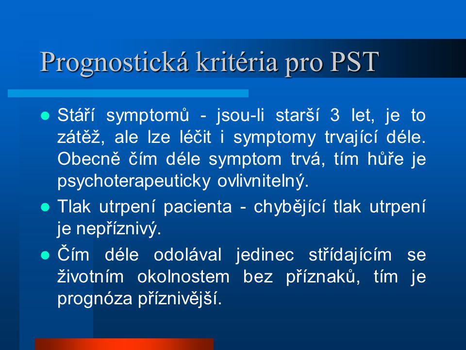 Prognostická kritéria pro PST Stáří symptomů - jsou-li starší 3 let, je to zátěž, ale lze léčit i symptomy trvající déle. Obecně čím déle symptom trvá