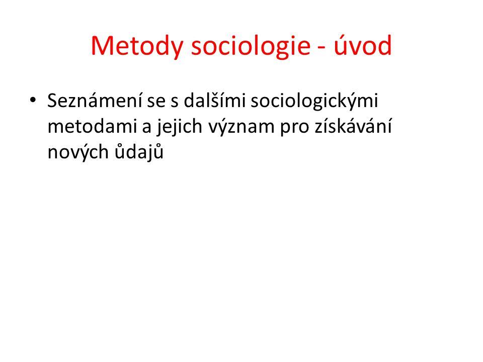 Metody sociologie - úvod Seznámení se s dalšími sociologickými metodami a jejich význam pro získávání nových ůdajů