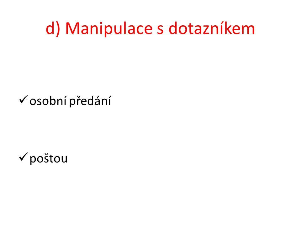 d) Manipulace s dotazníkem osobní předání poštou