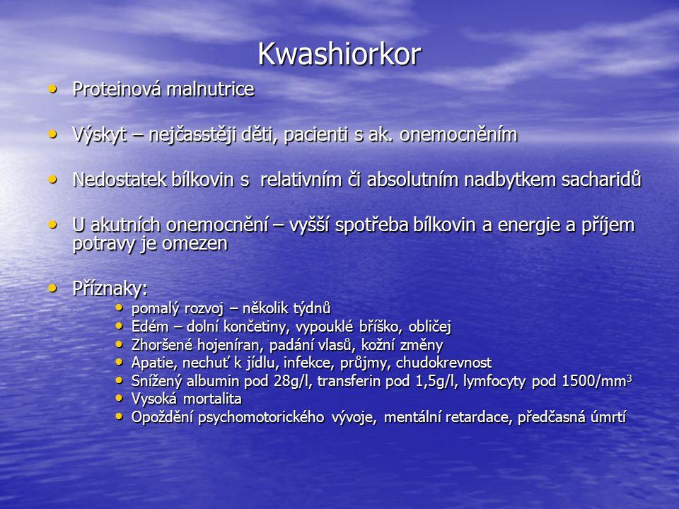 Kwashiorkor Proteinová malnutrice Proteinová malnutrice Výskyt – nejčasstěji děti, pacienti s ak. onemocněním Výskyt – nejčasstěji děti, pacienti s ak